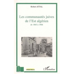 LES COMMUNAUTES JUIVES DE L'EST ALGERIEN - DE 1865 A 1906 - A TRAVERS LES CORRESPONDANCES DU CONSIST