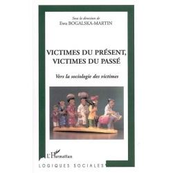 VICTIMES DU PRESENT, VICTIMES DU PASSE - VERS LA SOCIOLOGIE DES VICTIMES