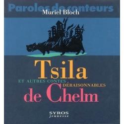 TSILA ET AUTRES CONTES DERAISONNABLES DE CHELM