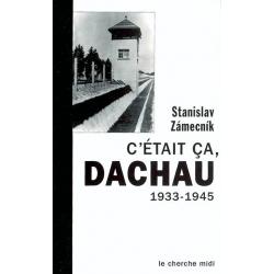C'ETAIT CA DACHAU 1933-1945