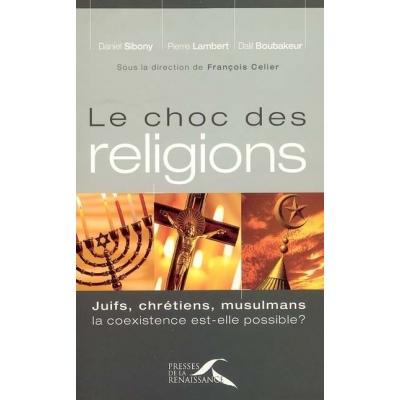 LE CHOC DES RELIGIONS JUIFS CHRETIENS MULSULMANS LA COEXISTENCE EST-ELLE POSSIBLE ?