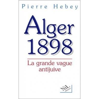 ALGER 1898 : LA GRANDE VAGUE ANTIJUIVE