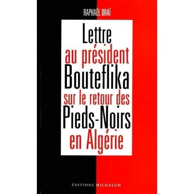LETTRE AU PRESIDENT BOUTEFLIKA SUR LE RETOUR DES PIEDS NOIRS EN ALGERIE