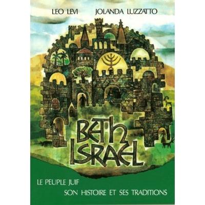 BETH ISRAEL -LE PEUPLE JUIF, SON HISTOIRE ET SES TRADITIONS