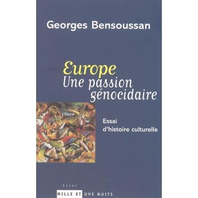 EUROPE UNE PASSION GENOCIDAIRE : ESSAI D'HISTOIRE CULTURELLE
