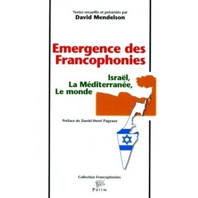 EMERGENCE DES FRANCOPHONIES : ISRAEL, LA MEDITERRANEE, LE MONDE