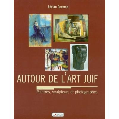 AUTOUR DE L'ART JUIF PEINTRES  SCULPTEURS ET  PHOTOGRAPHES