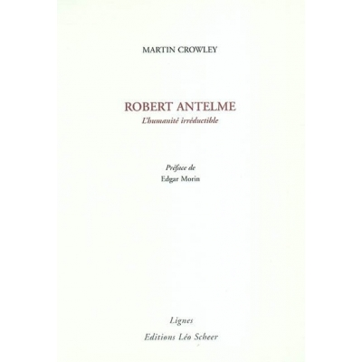 ROBERT ANTELME : L'HUMANITE IRREDUCTIBLE