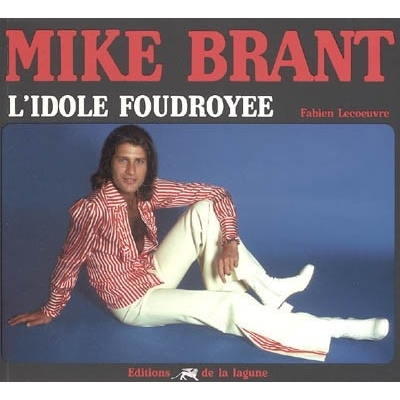 MIKE BRANT L'IDOLE FOUDROYEE