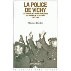 LA POLICE DE VICHY - LES FORCES DE L'ORDRE FRANCAISES AU SERVICE DE LA GESTAPO 1940-1944