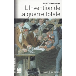 L'INVENTION DE LA GUERRE TOTALE XVIII - XX SIECLE