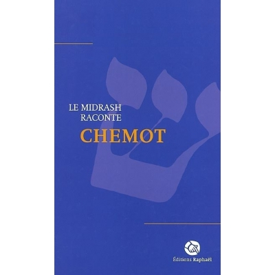MIDRASH RACONTE : CHEMOT