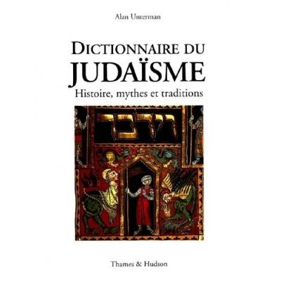 DICTIONNAIRE DU JUDAISME : HISTOIRE MYTHES ET TRADITIONS
