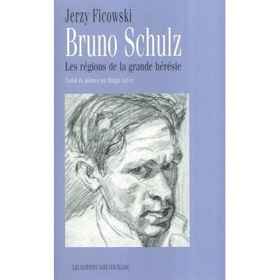 BRUNO SCHULZ : LES REGIONS DE LA GRANDE HERESIE