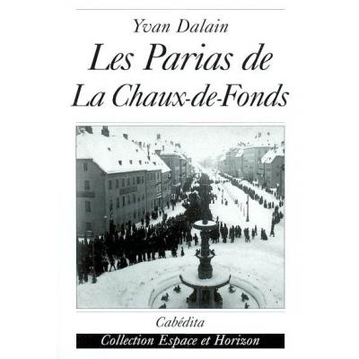 LES PARIAS DE LA CHAUX DE FONDS