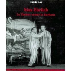 MAX EHRLICH : LE THEATRE CONTRE LA BARBARIE