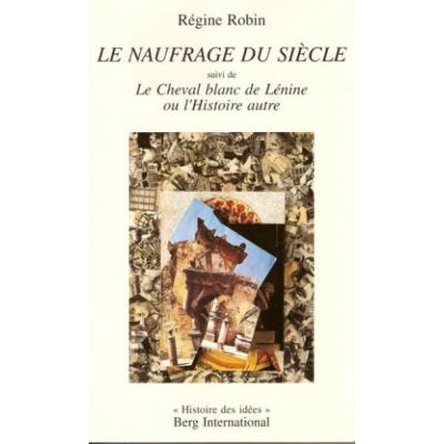 LE NAUFRAGE DU SIECLE SUIVI DE LE CHEVAL BLANC DE LENINE OU