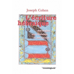 L'ECRITURE HEBRAIQUE - SON ORIGINE, SON EVOLUTION ET SES SECRETS