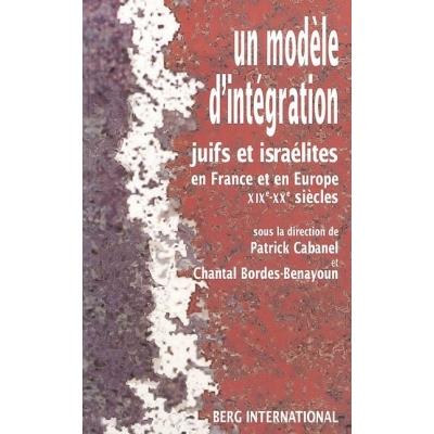 UN MODELE D'INTEGRATION. JUIFS ET ISRAELITES EN FRANCE ET EN