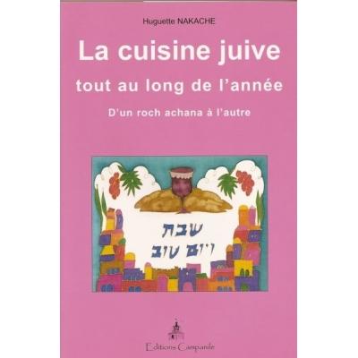 LA CUISINE JUIVE TOUT AU LONG DE L'ANNEE - D'UN ROCH ACHANA A L'AUTRE