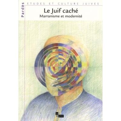 LE JUIF CACHE : MARRANISME ET JUDAISME