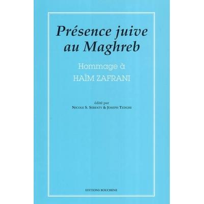 PRESENCE JUIVE AU MAGHREB. HOMMAGE A HAIM ZAFRANI