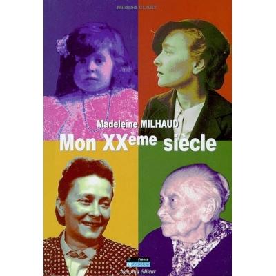 MADELEINE MILHAUD MON XXEME SIECLE