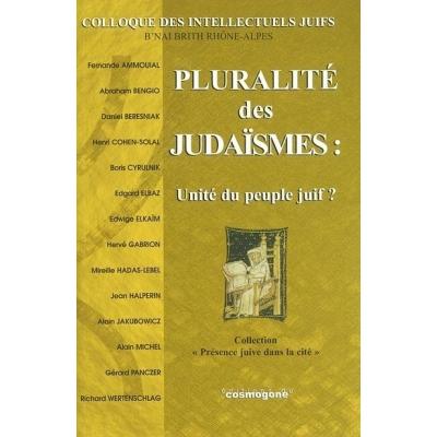 PLURALITE DES JUDAISMES - UNITE DU PEUPLE JUIF ?
