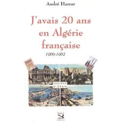 J'AVAIS 20 ANS EN ALGERIE FRANCAISE