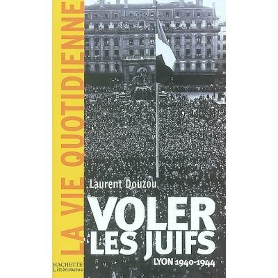 VOLER LES JUIFS : LYON, 1940 - 1944