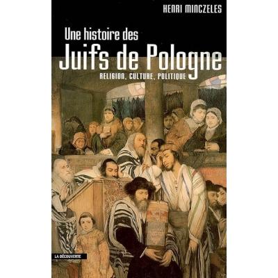 UNE HISTOIRE DES JUIFS DE POLOGNE : RELIGION, CULTURE, POLITIQUE
