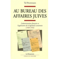 AU BUREAU DES AFFAIRES JUIVES : L'ADMINISTRATION FRANCAISE ET L'APPLICATION DE LA LEGISLATION ANTISEMITE (1940-1944)