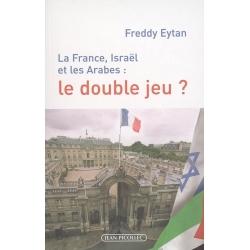LA FRANCE , ISRAEL ET LES ARABES : LE DOUBLE JEU ?