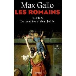 LES ROMAINS T.3 : TITUS LE MARTYRE DES JUIFS