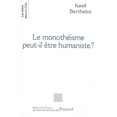 LE MONOTHEISME PEUT-IL ETRE HUMANISTE ?