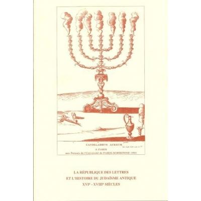 LA REPUBLIQUE DES LETTRES ET L'HISTOIRE DU JUDAISME ANTIQUE XVI-XVIIIE SIECLES