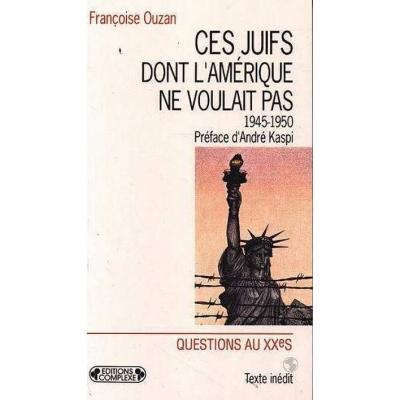 CES JUIFS DONT L'AMERIQUE NE VOULAIT PAS : LES PERSONNES DEPLACEES JUIVES, 1945-1950