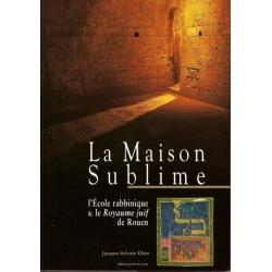 """LA MAISON SUBLIME : L'ECOLE RABBINIQUE ET LE ROYAUME JUIF"""" DE ROUEN"""""""