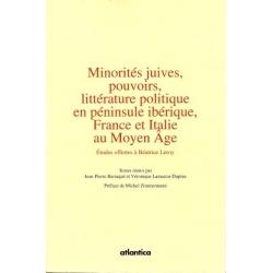MINORITES JUIVES, POUVOIRS, LITTERATURE POLITIQUE EN PENINSULE IBERIQUE, FRANCE ET ITALIE AU MOYEN AGE