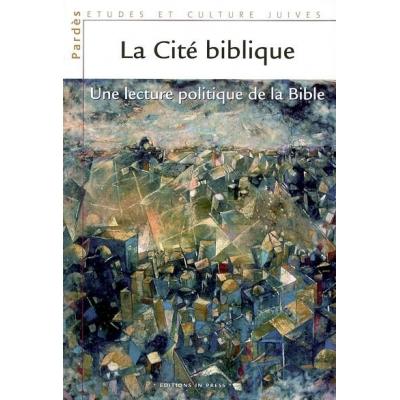 LA CITE BIBLIQUE : UNE LECTURE POLITIQUE DE LA BIBLE / PARDES N°40-41