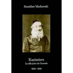KAZIMIERZ : LA VILLE JUIVE DE CRACOVIE 1870-1988