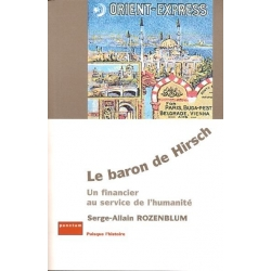 LE BARON DE HIRSCH : UN FINANCIER AU SERVICE DE L'HUMANITE