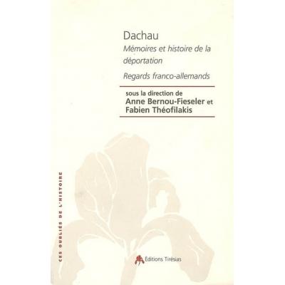 DACHAU : MEMOIRES ET HISTOIRE DE LA DEPORTATION / REGARDS FRANCO-ALLEMANDS