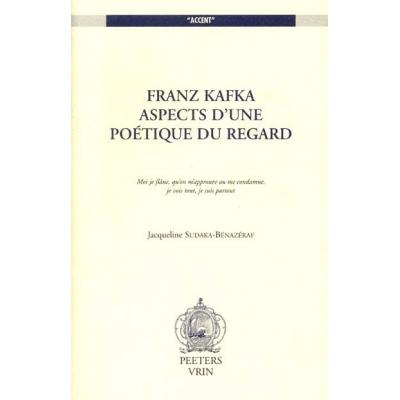 FRANZ KAFKA ASPECTS D'UNE POETIQUE DU REGARD