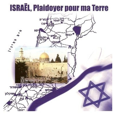 ISRAEL, PLAIDOYER POUR MA TERRE