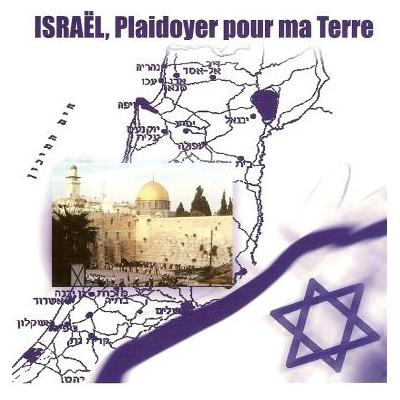 ISRAEL, PLAIDOYER POUR MA TERRE