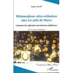 METAMORPHOSE ULTRA-ORTHODOXE CHEZ LES JUIFS DU MAROC : COMMENT LES SEFARADES SONT DEVENUS ASHKENAZES