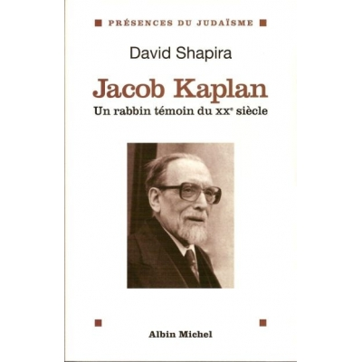 JACOB KAPLAN : UN RABBIN TEMOIN DU XXE SIECLE