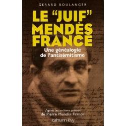"""LE JUIF"""" MENDES FRANCE : UNE GENEALOGIE DE L'ANTISEMITISME"""""""