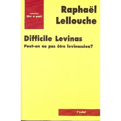 DIFFICILE LEVINAS - PEUT-ON NE PAS ETRE LEVINASSIEN ?